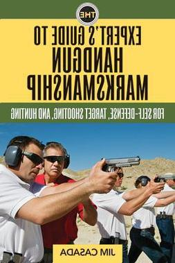 The Expert's Guide to Handgun Marksmanship :  For Self-Defen